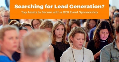 Searching for Lead Generation? Top Assets To Secure With A B2B Event Sponsorship